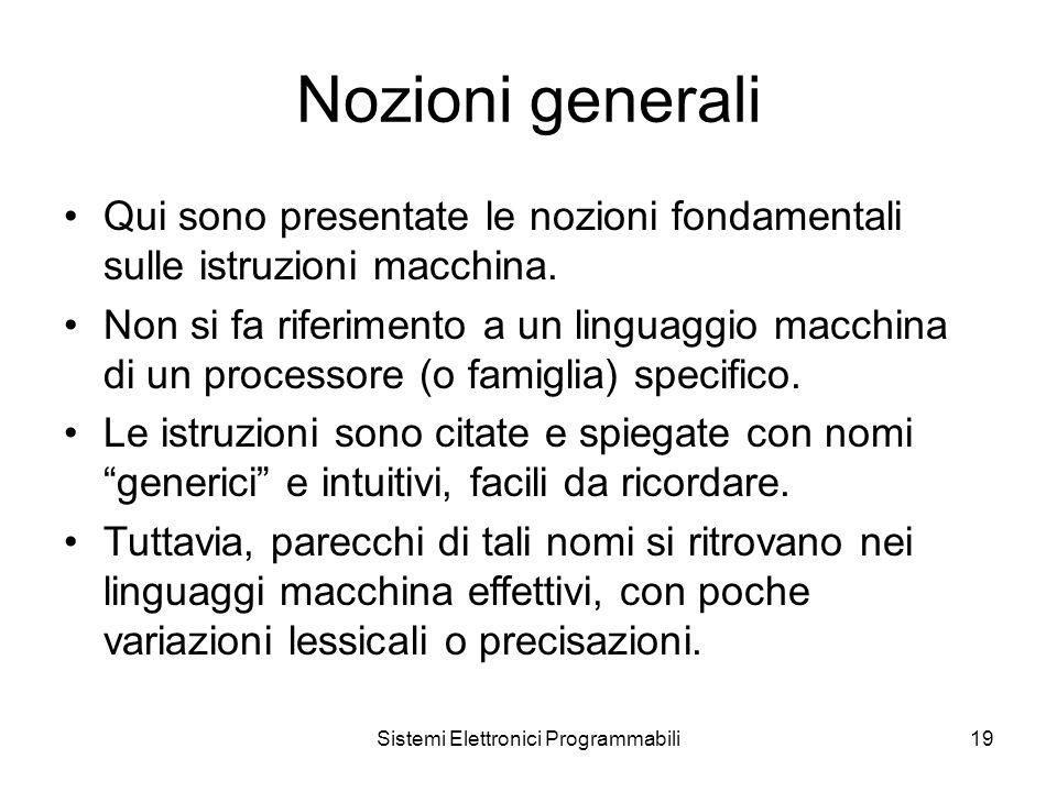 Sistemi Elettronici Programmabili19 Nozioni generali Qui sono presentate le nozioni fondamentali sulle istruzioni macchina.