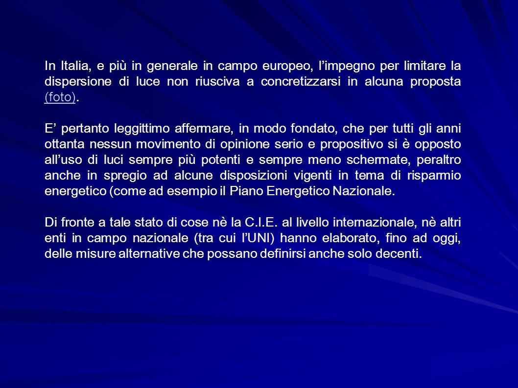 In Italia, e più in generale in campo europeo, l'impegno per limitare la dispersione di luce non riusciva a concretizzarsi in alcuna proposta (foto).