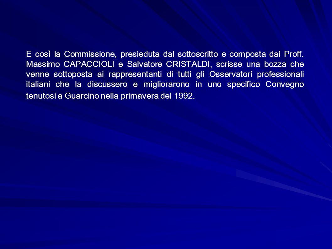 E così la Commissione, presieduta dal sottoscritto e composta dai Proff.