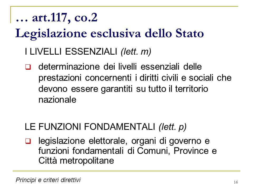 16 … art.117, co.2 Legislazione esclusiva dello Stato I LIVELLI ESSENZIALI (lett. m)  determinazione dei livelli essenziali delle prestazioni concern