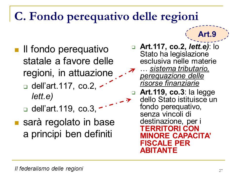 27 C. Fondo perequativo delle regioni Il fondo perequativo statale a favore delle regioni, in attuazione  dell'art.117, co.2, lett.e)  dell'art.119,