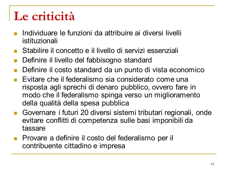 42 Le criticità Individuare le funzioni da attribuire ai diversi livelli istituzionali Stabilire il concetto e il livello di servizi essenziali Defini