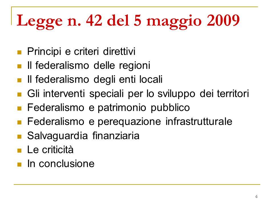 6 Legge n. 42 del 5 maggio 2009 Principi e criteri direttivi Il federalismo delle regioni Il federalismo degli enti locali Gli interventi speciali per