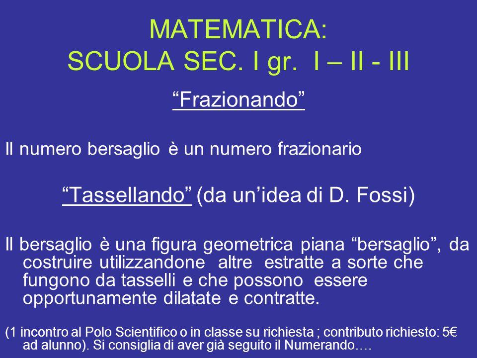 """MATEMATICA: SCUOLA SEC. I gr. I – II - III """"Frazionando"""" Il numero bersaglio è un numero frazionario """"Tassellando"""" (da un'idea di D. Fossi) Il bersagl"""