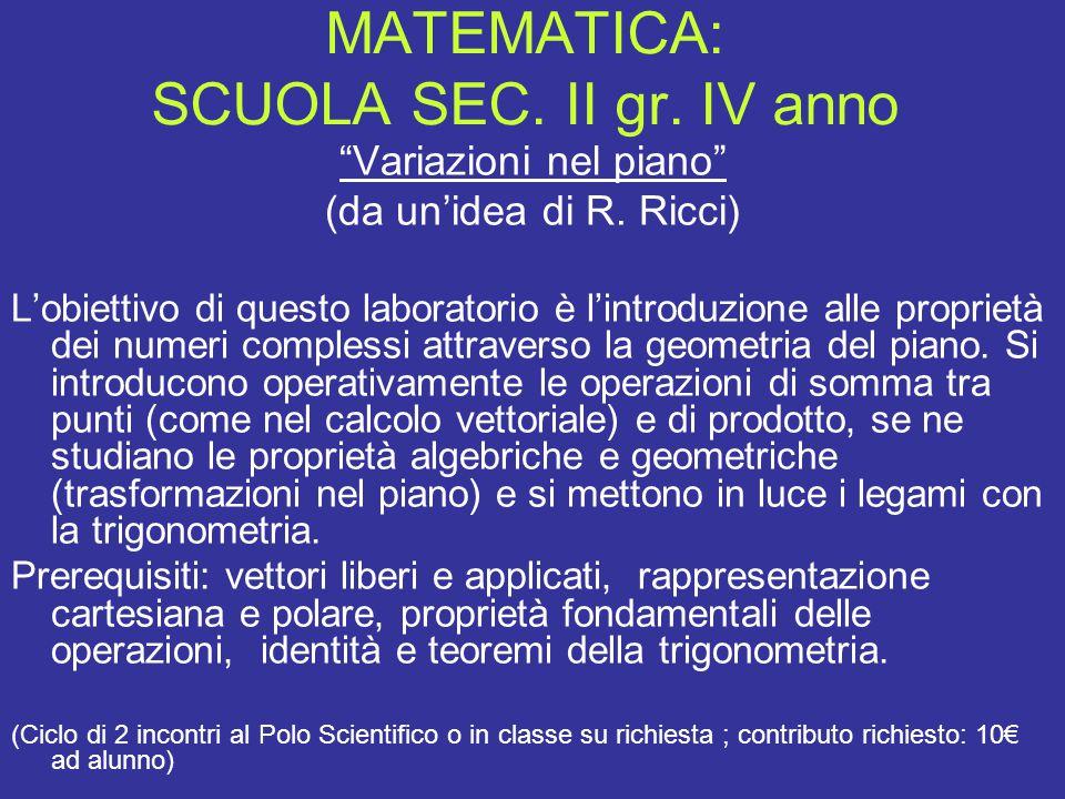 """MATEMATICA: SCUOLA SEC. II gr. IV anno """"Variazioni nel piano"""" (da un'idea di R. Ricci) L'obiettivo di questo laboratorio è l'introduzione alle proprie"""