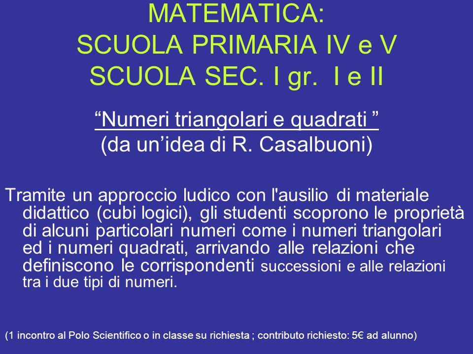 """MATEMATICA: SCUOLA PRIMARIA IV e V SCUOLA SEC. I gr. I e II """"Numeri triangolari e quadrati """" (da un'idea di R. Casalbuoni) Tramite un approccio ludico"""