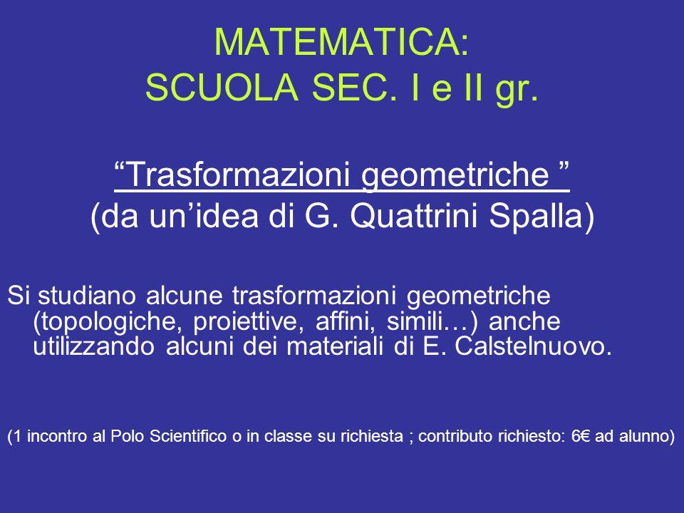 """MATEMATICA: SCUOLA SEC. I e II gr. """"Trasformazioni geometriche """" (da un'idea di G. Quattrini Spalla) Si studiano alcune trasformazioni geometriche (to"""