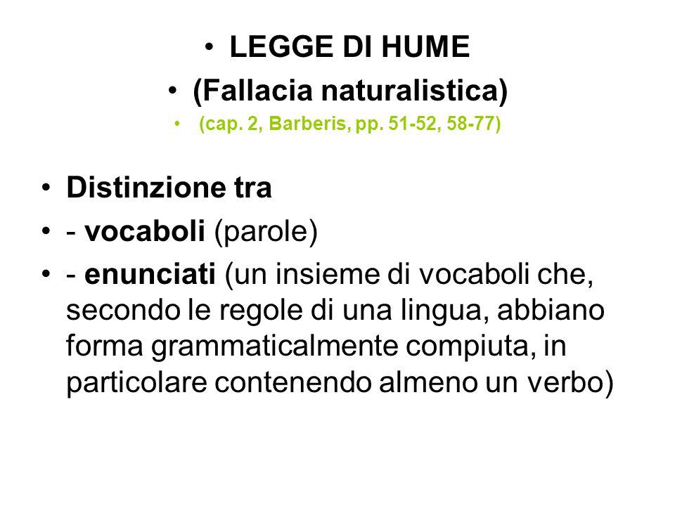 LEGGE DI HUME (Fallacia naturalistica) (cap. 2, Barberis, pp. 51-52, 58-77) Distinzione tra - vocaboli (parole) - enunciati (un insieme di vocaboli ch