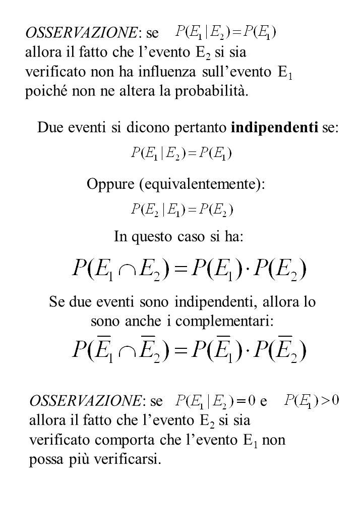 OSSERVAZIONE: se allora il fatto che l'evento E 2 si sia verificato non ha influenza sull'evento E 1 poiché non ne altera la probabilità. Due eventi s