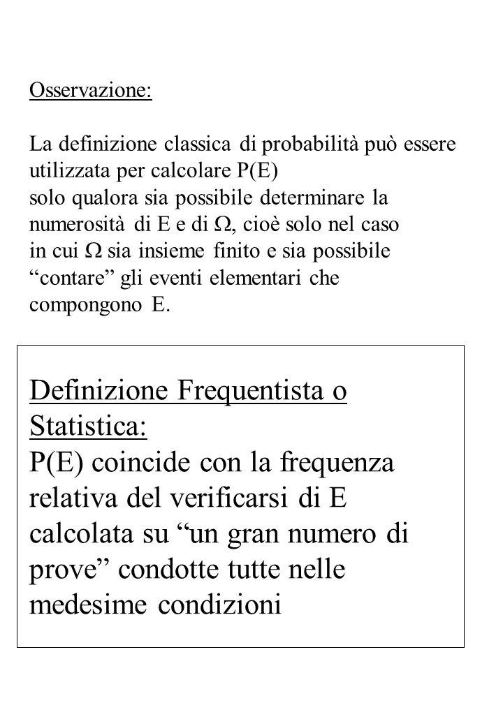 Osservazione: La definizione classica di probabilità può essere utilizzata per calcolare P(E) solo qualora sia possibile determinare la numerosità di
