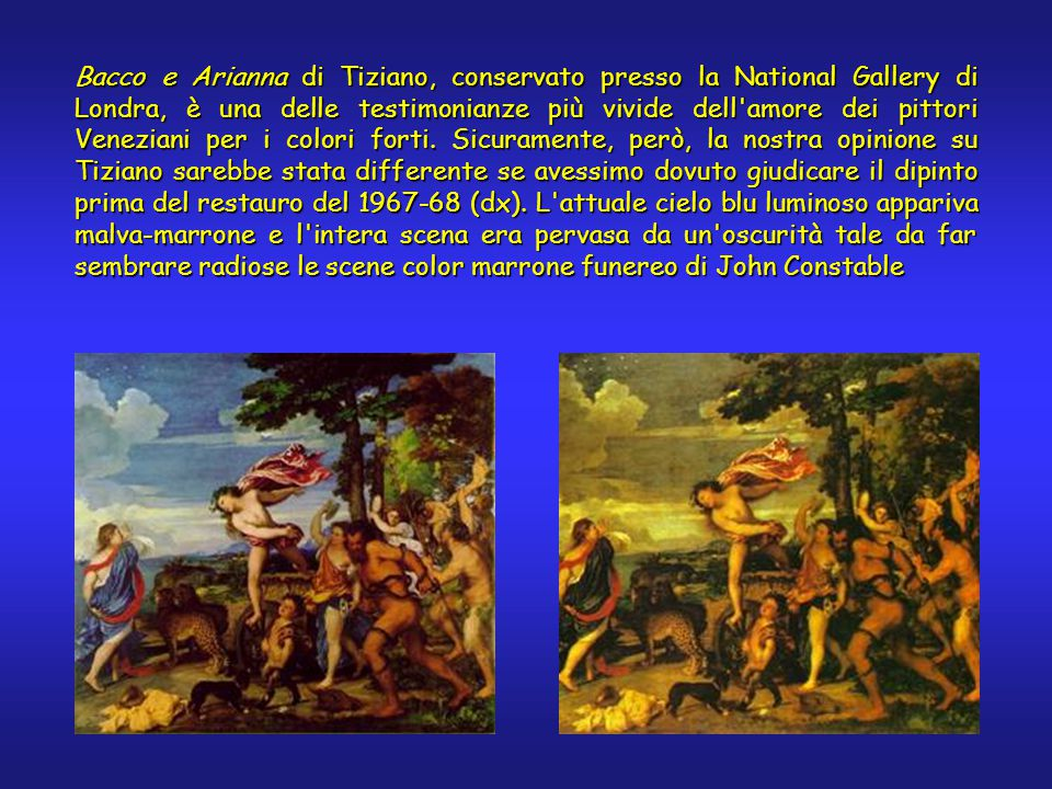 Bacco e Arianna di Tiziano, conservato presso la National Gallery di Londra, è una delle testimonianze più vivide dell amore dei pittori Veneziani per i colori forti.
