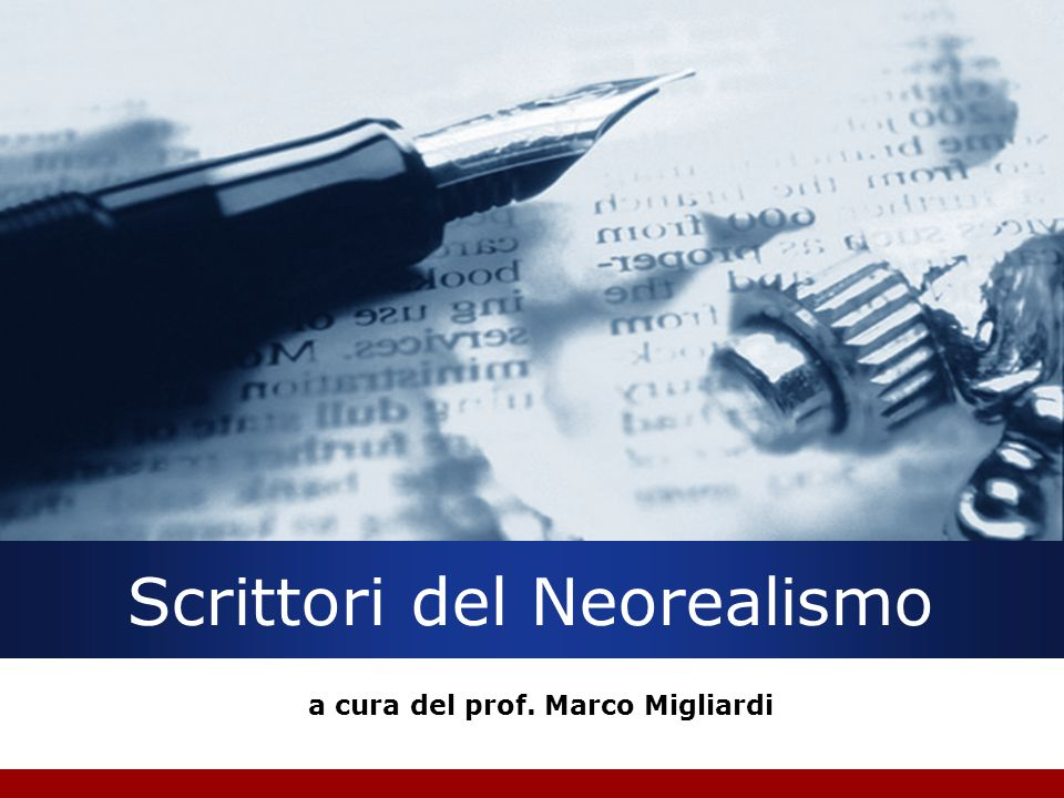 Scrittori del Neorealismo a cura del prof. Marco Migliardi