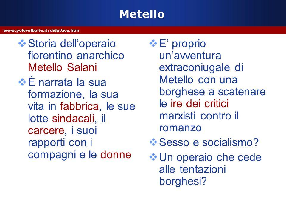 www.polovalboite.it/didattica.htm Metello  Storia dell'operaio fiorentino anarchico Metello Salani  È narrata la sua formazione, la sua vita in fabb