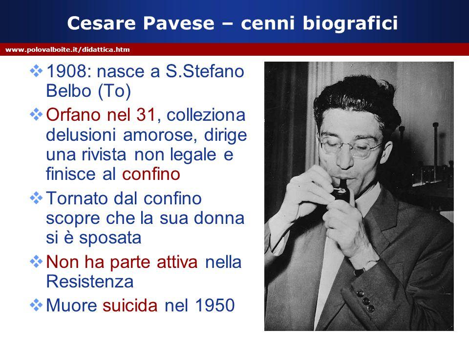 www.polovalboite.it/didattica.htm Cesare Pavese – cenni biografici  1908: nasce a S.Stefano Belbo (To)  Orfano nel 31, colleziona delusioni amorose,