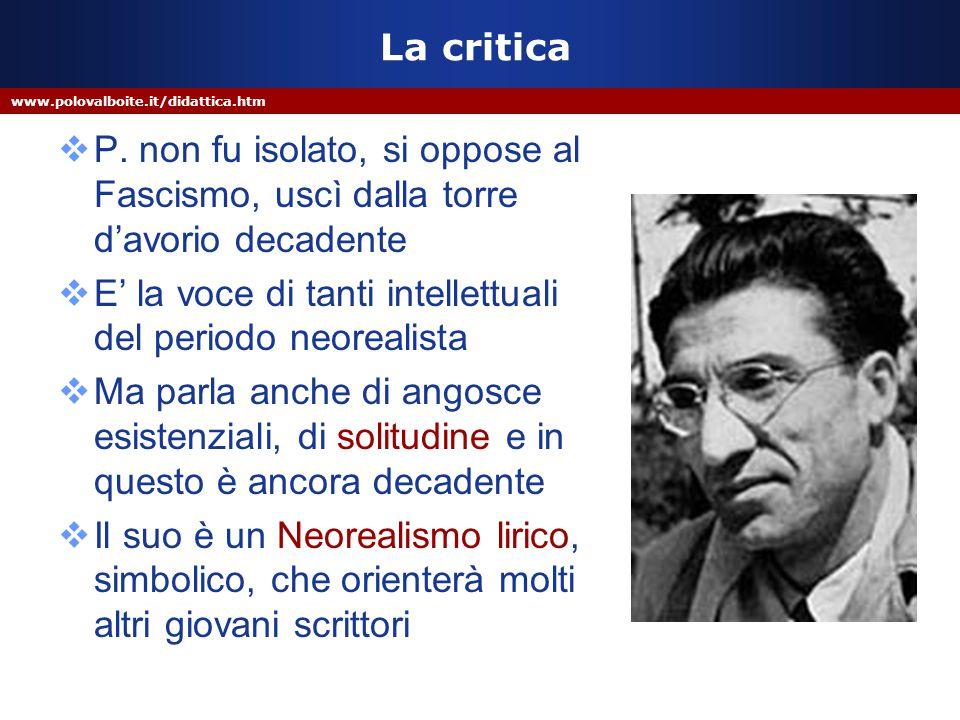 www.polovalboite.it/didattica.htm La critica  P. non fu isolato, si oppose al Fascismo, uscì dalla torre d'avorio decadente  E' la voce di tanti int