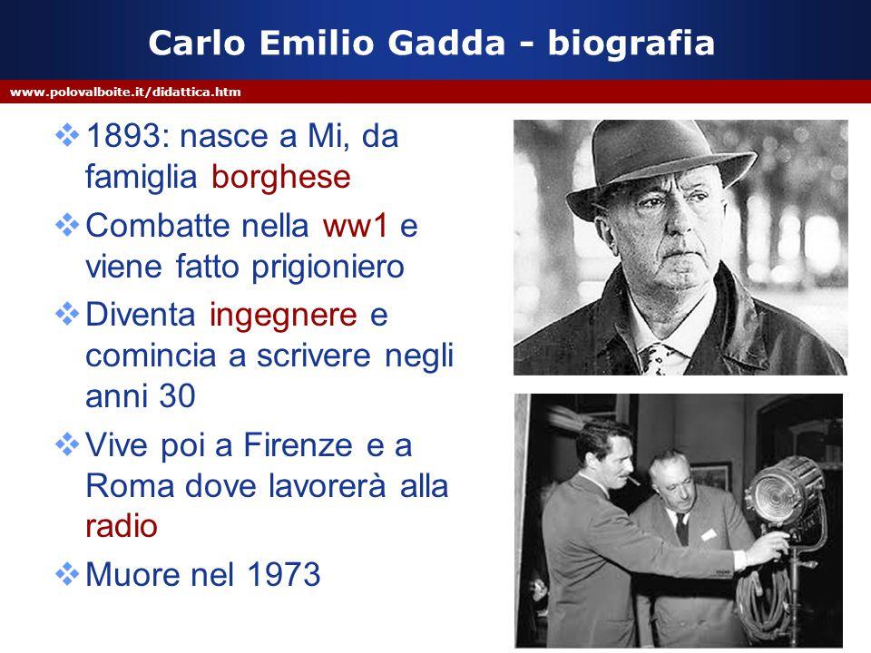 www.polovalboite.it/didattica.htm Carlo Emilio Gadda - biografia  1893: nasce a Mi, da famiglia borghese  Combatte nella ww1 e viene fatto prigionie