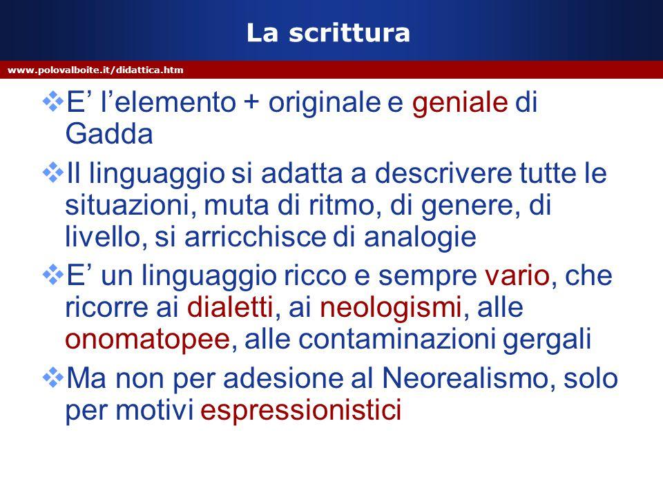 www.polovalboite.it/didattica.htm La scrittura  E' l'elemento + originale e geniale di Gadda  Il linguaggio si adatta a descrivere tutte le situazio