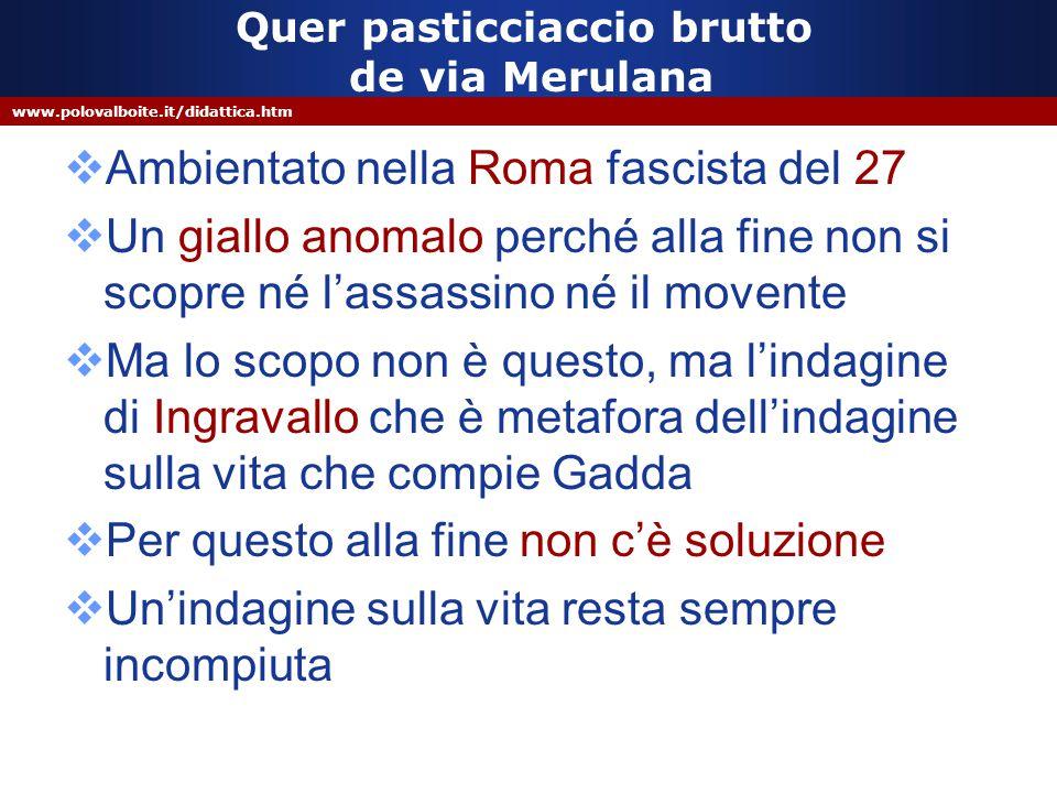 www.polovalboite.it/didattica.htm Quer pasticciaccio brutto de via Merulana  Ambientato nella Roma fascista del 27  Un giallo anomalo perché alla fi
