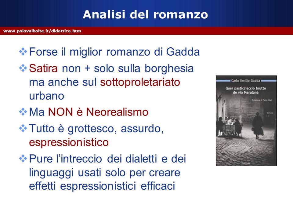 www.polovalboite.it/didattica.htm Analisi del romanzo  Forse il miglior romanzo di Gadda  Satira non + solo sulla borghesia ma anche sul sottoprolet
