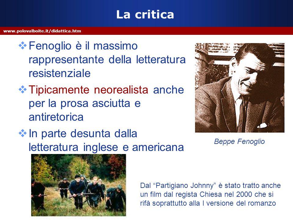 www.polovalboite.it/didattica.htm La critica  Fenoglio è il massimo rappresentante della letteratura resistenziale  Tipicamente neorealista anche pe