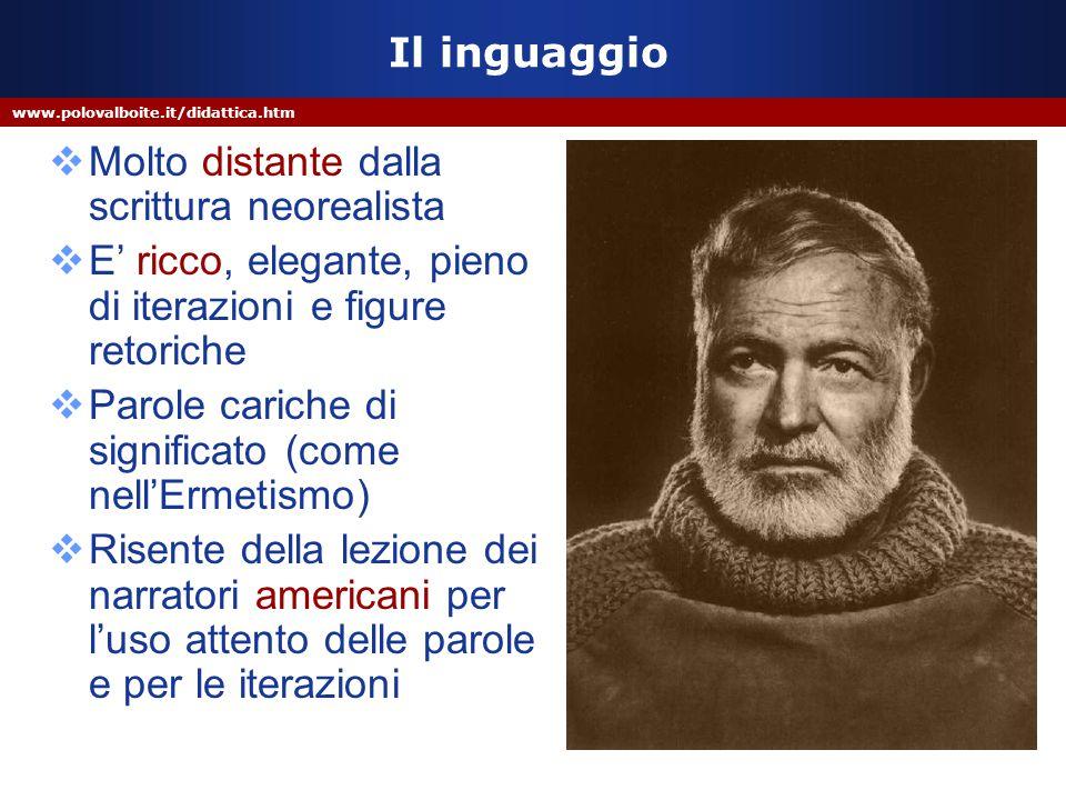 www.polovalboite.it/didattica.htm Il inguaggio  Molto distante dalla scrittura neorealista  E' ricco, elegante, pieno di iterazioni e figure retoric