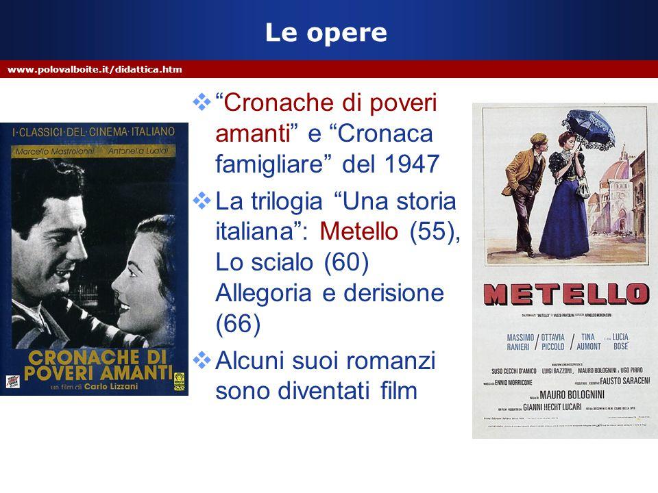 """www.polovalboite.it/didattica.htm Le opere  """"Cronache di poveri amanti"""" e """"Cronaca famigliare"""" del 1947  La trilogia """"Una storia italiana"""": Metello"""