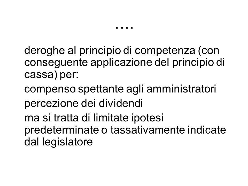 …. deroghe al principio di competenza (con conseguente applicazione del principio di cassa) per: compenso spettante agli amministratori percezione dei