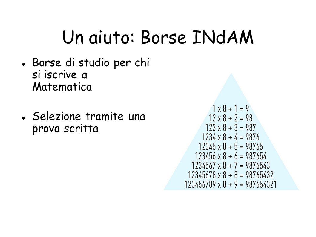 Un aiuto: Borse INdAM Borse di studio per chi si iscrive a Matematica Selezione tramite una prova scritta
