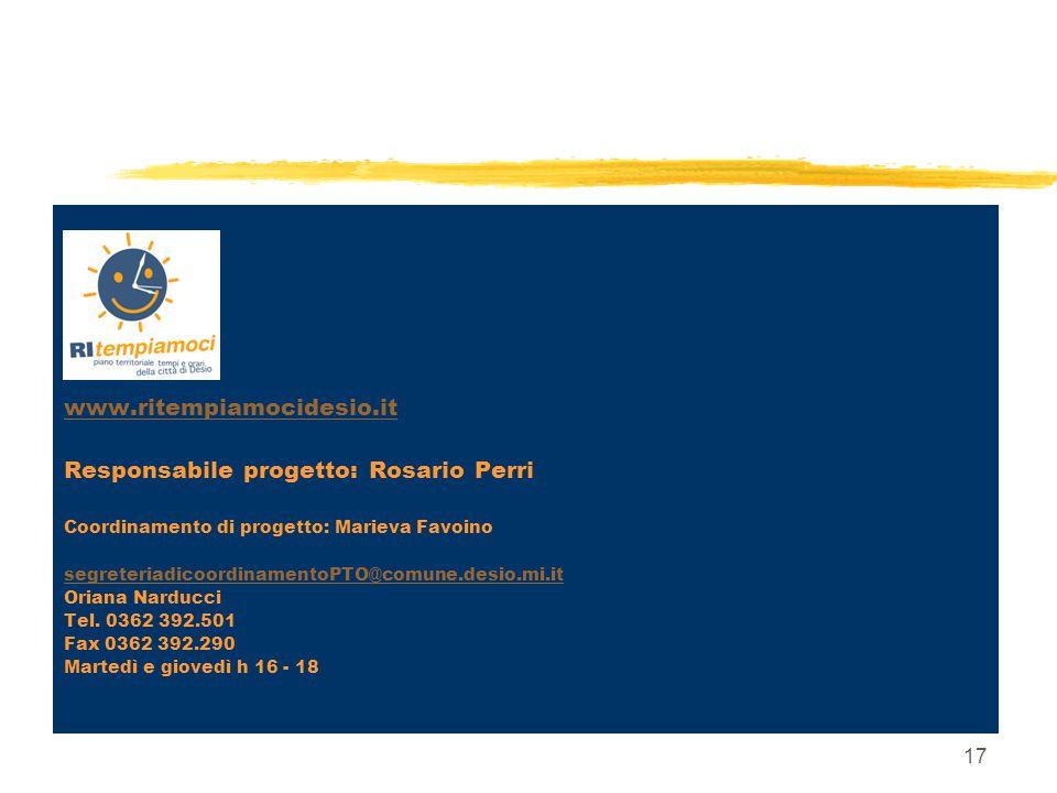 17 www.ritempiamocidesio.it Responsabile progetto: Rosario Perri Coordinamento di progetto: Marieva Favoino segreteriadicoordinamentoPTO@comune.desio.
