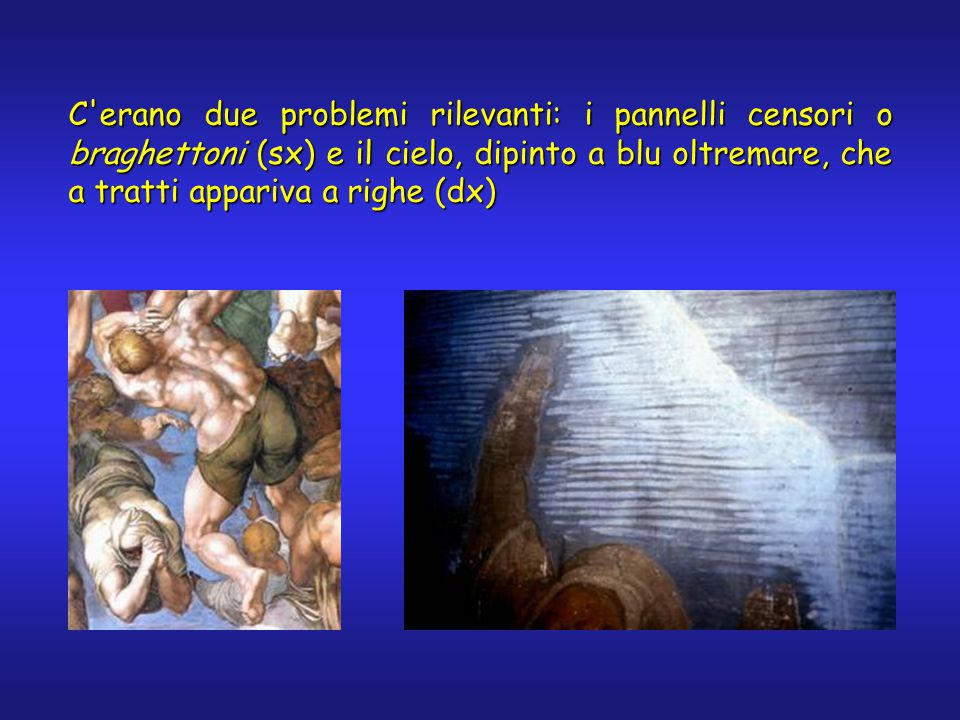 C erano due problemi rilevanti: i pannelli censori o braghettoni (sx) e il cielo, dipinto a blu oltremare, che a tratti appariva a righe (dx)