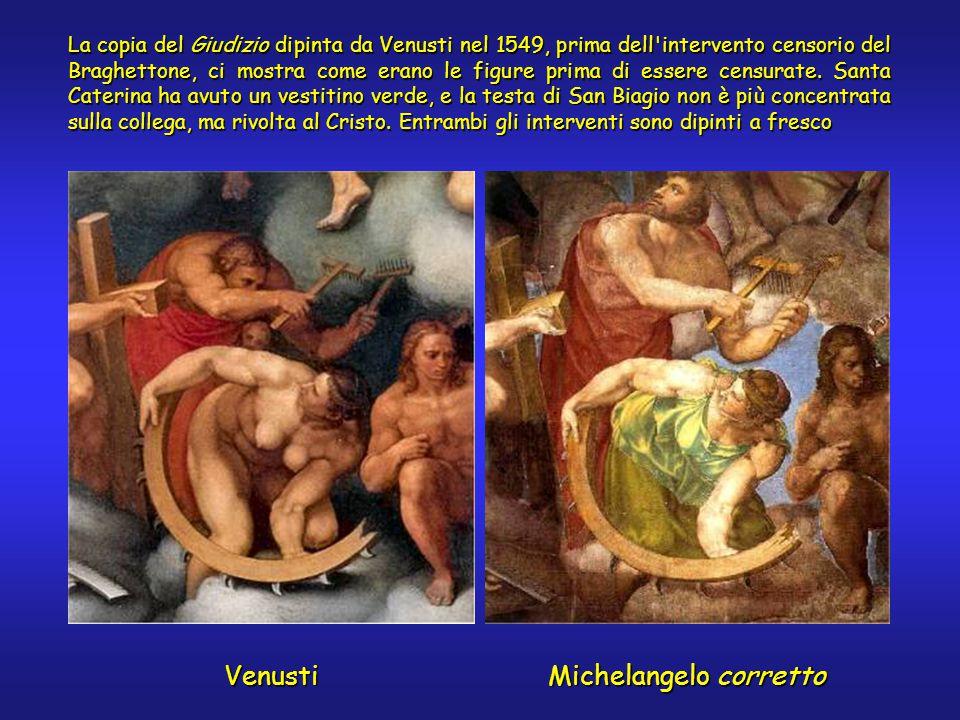 Venusti Michelangelo corretto La copia del Giudizio dipinta da Venusti nel 1549, prima dell intervento censorio del Braghettone, ci mostra come erano le figure prima di essere censurate.