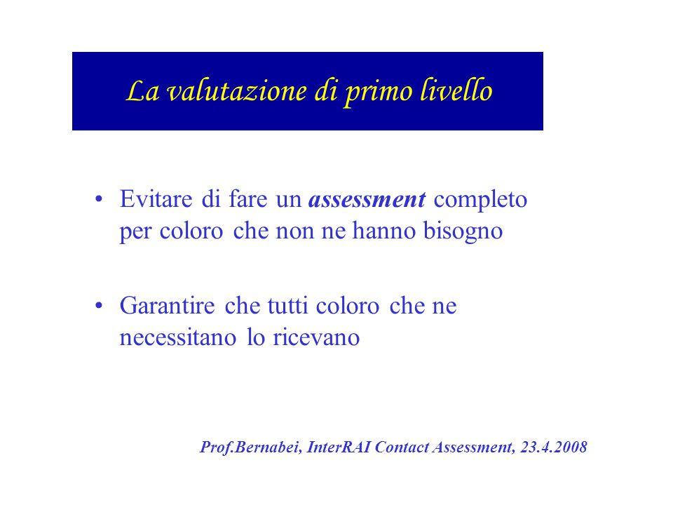 Evitare di fare un assessment completo per coloro che non ne hanno bisogno Garantire che tutti coloro che ne necessitano lo ricevano Prof.Bernabei, In