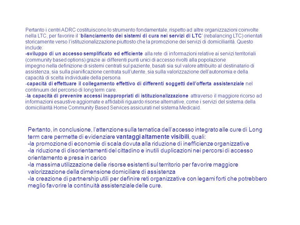 Pertanto i centri ADRC costituiscono lo strumento fondamentale, rispetto ad altre organizzazioni coinvolte nella LTC, per favorire il 'bilanciamento d