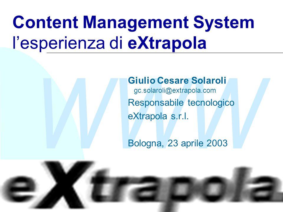 WWW Content Management System l'esperienza di eXtrapola Giulio Cesare Solaroli gc.solaroli@extrapola.com Responsabile tecnologico eXtrapola s.r.l. Bol