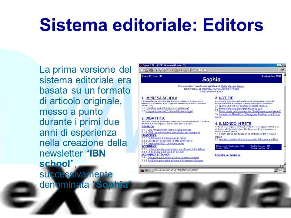 WWW Fabio Vitali11 Sistema editoriale: Editors La prima versione del sistema editoriale era basata su un formato di articolo originale, messo a punto durante i primi due anni di esperienza nella creazione della newsletter IBN school , successivamente denominata Sophia