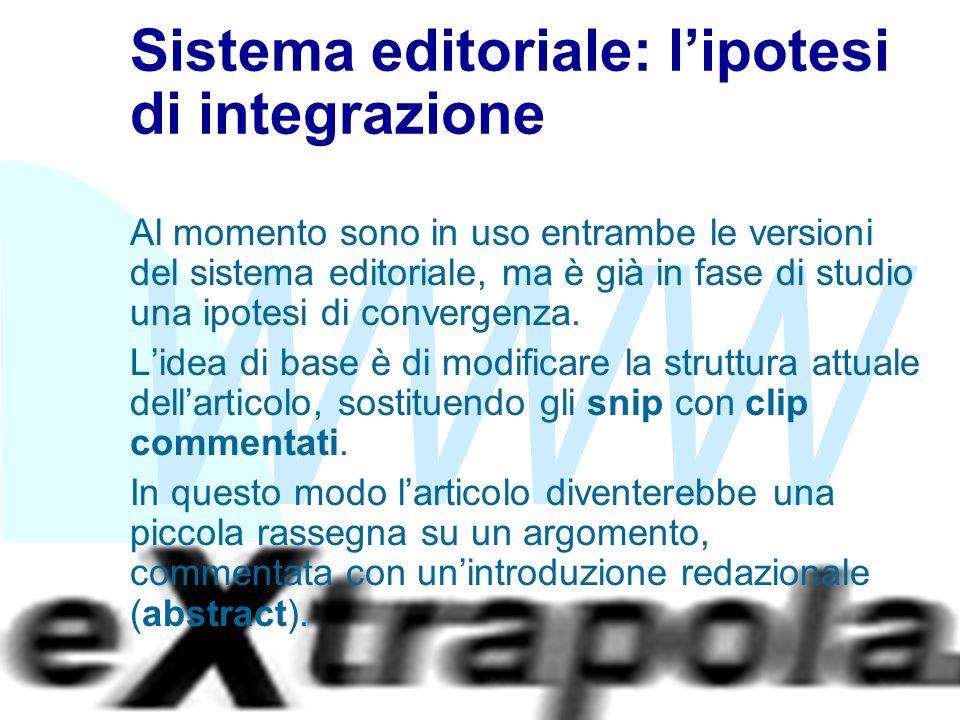 WWW Fabio Vitali19 Sistema editoriale: l'ipotesi di integrazione Al momento sono in uso entrambe le versioni del sistema editoriale, ma è già in fase di studio una ipotesi di convergenza.
