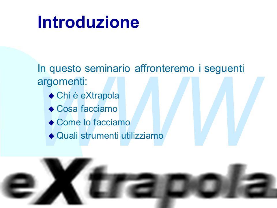 WWW Fabio Vitali2 Introduzione In questo seminario affronteremo i seguenti argomenti: u Chi è eXtrapola u Cosa facciamo u Come lo facciamo u Quali str