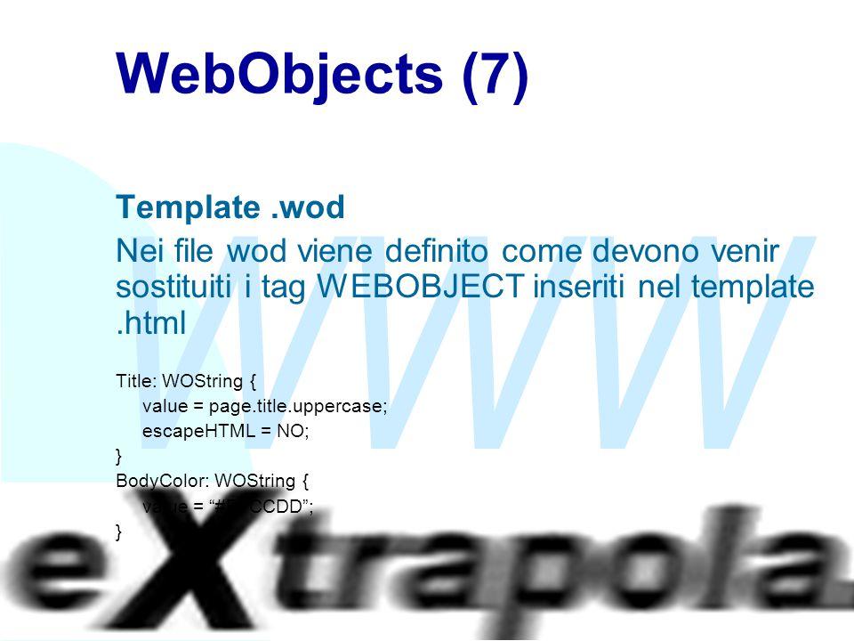WWW Fabio Vitali36 WebObjects (7) Template.wod Nei file wod viene definito come devono venir sostituiti i tag WEBOBJECT inseriti nel template.html Title: WOString { value = page.title.uppercase; escapeHTML = NO; } BodyColor: WOString { value = #FFCCDD ; }