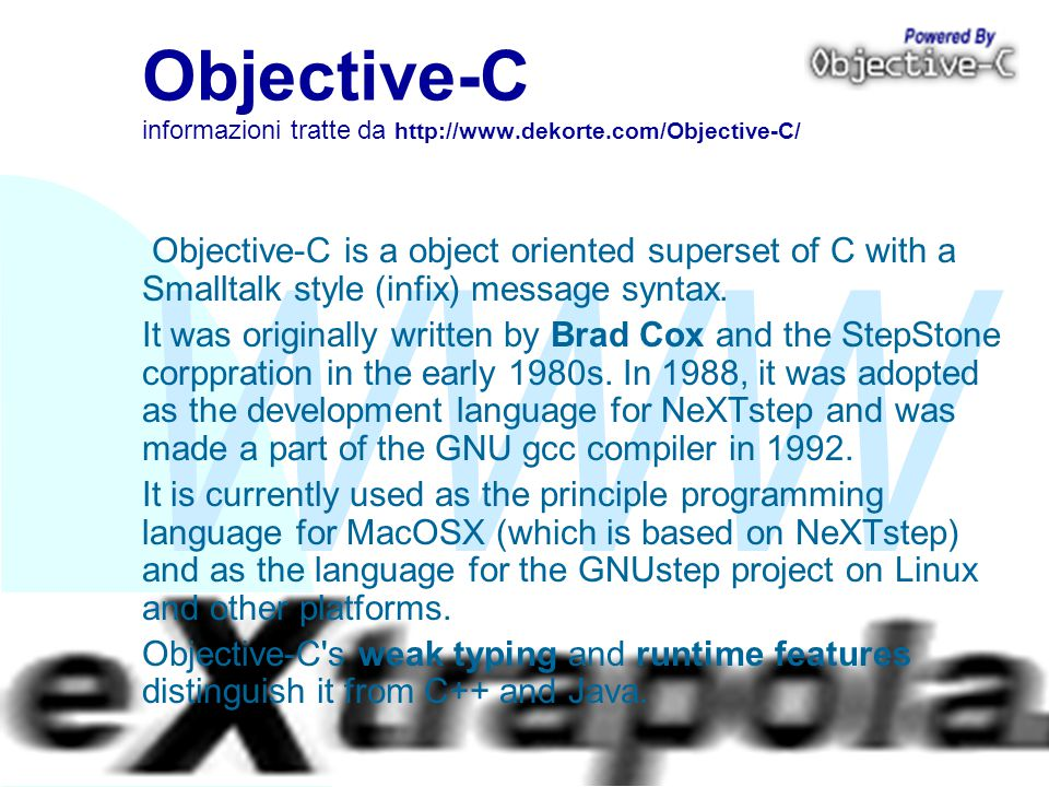 WWW Fabio Vitali41 Objective-C informazioni tratte da http://www.dekorte.com/Objective-C/ Objective-C is a object oriented superset of C with a Smallt