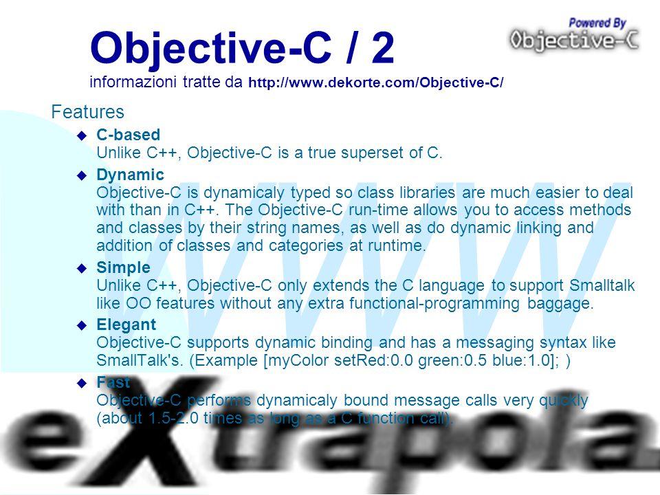WWW Fabio Vitali42 Objective-C / 2 informazioni tratte da http://www.dekorte.com/Objective-C/ Features u C-based Unlike C++, Objective-C is a true sup