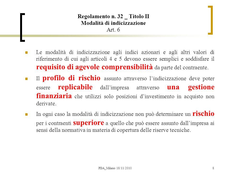 19 Il modello di Brennan & Schwartz Valore Garanzia in T Valore Garanzia in T  Scomposizione Call  Scomposizione Put essendo D = Premio unico k = (1 + r) T, r  0 PDA_Milano 18/11/2010