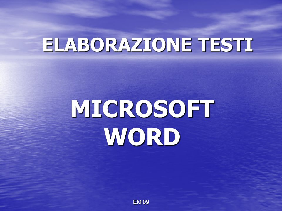EM 09 ELABORAZIONE TESTI MICROSOFT WORD
