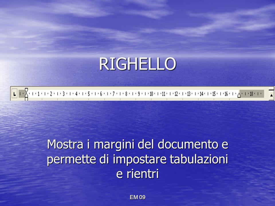 EM 09 RIGHELLO Mostra i margini del documento e permette di impostare tabulazioni e rientri