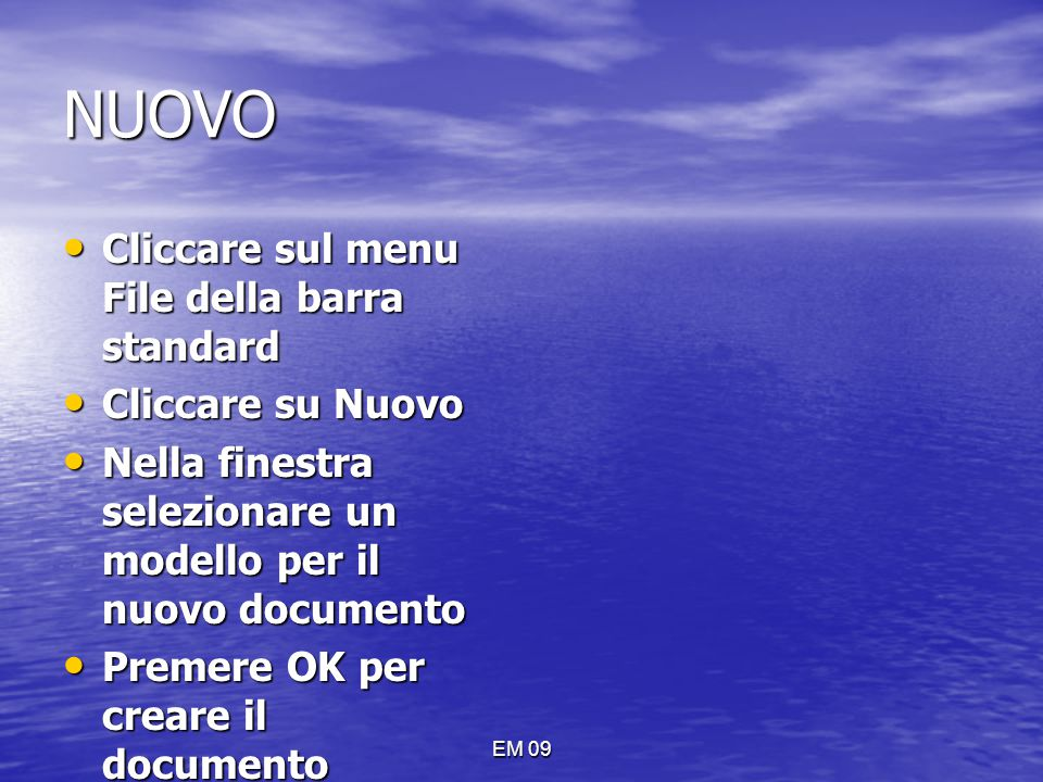 EM 09 NUOVO Cliccare sul menu File della barra standard Cliccare sul menu File della barra standard Cliccare su Nuovo Cliccare su Nuovo Nella finestra
