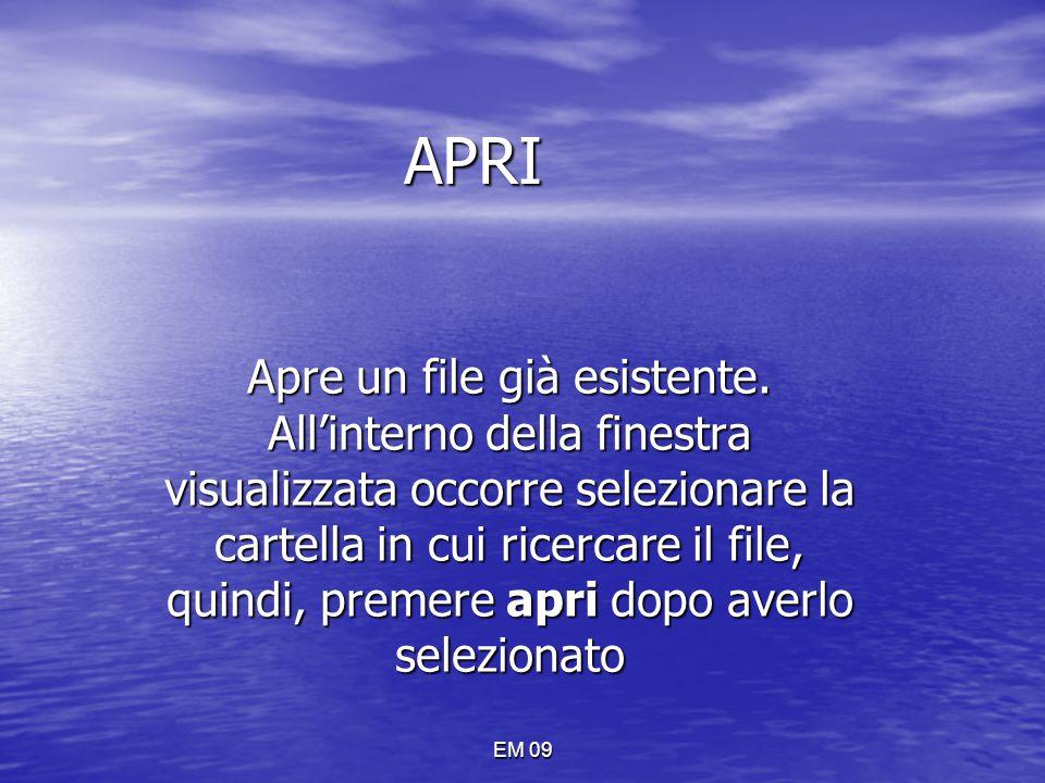 APRI Apre un file già esistente. All'interno della finestra visualizzata occorre selezionare la cartella in cui ricercare il file, quindi, premere apr