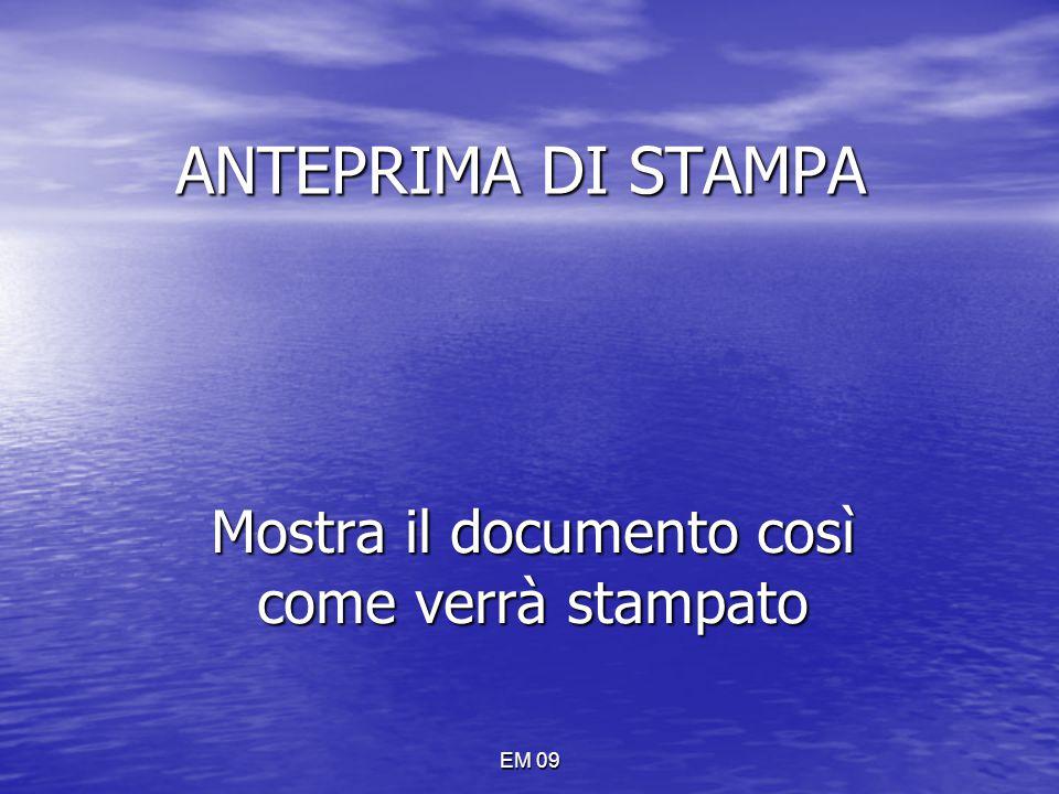 EM 09 ANTEPRIMA DI STAMPA Mostra il documento così come verrà stampato