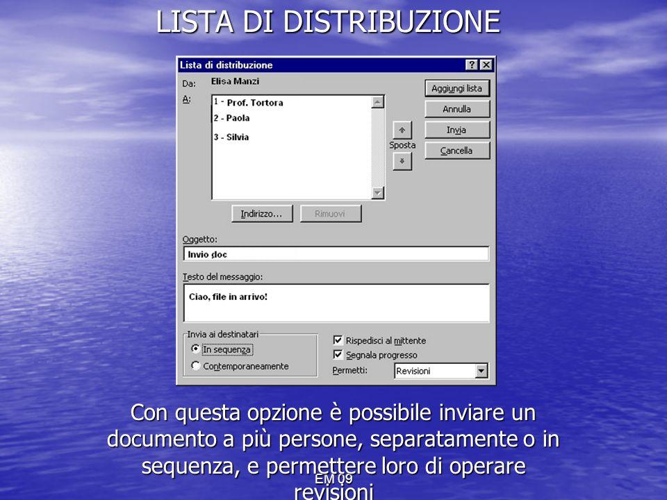 EM 09 LISTA DI DISTRIBUZIONE Con questa opzione è possibile inviare un documento a più persone, separatamente o in sequenza, e permettere loro di oper