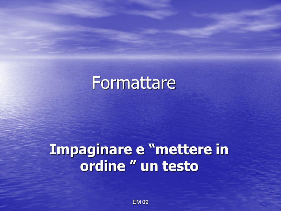 """EM 09 Formattare Impaginare e """"mettere in ordine """" un testo"""