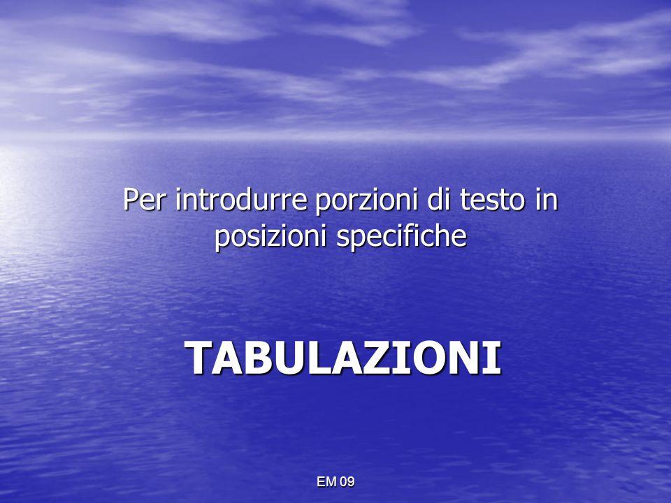 EM 09 Per introdurre porzioni di testo in posizioni specifiche TABULAZIONI