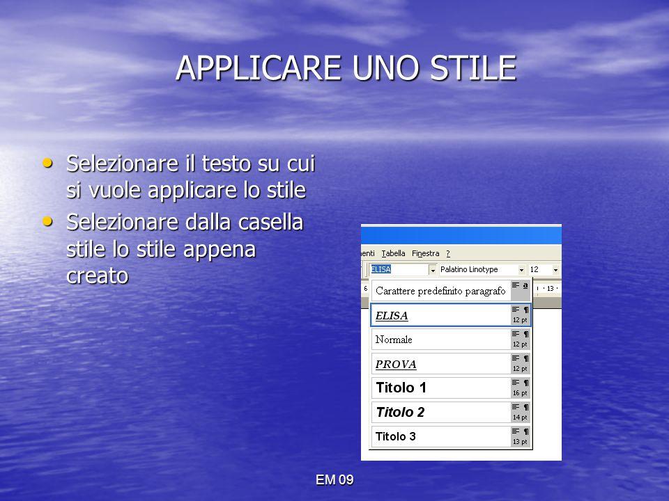 EM 09 APPLICARE UNO STILE Selezionare il testo su cui si vuole applicare lo stile Selezionare il testo su cui si vuole applicare lo stile Selezionare